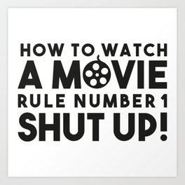 How to watch a movie, rule number one. Shut up! Art Print