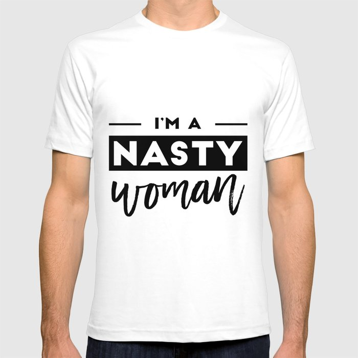 9c75e7b2 I'm a Nasty Woman T-shirt by theblackcatprints   Society6