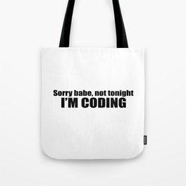 Sorry babe...I'M CODING Tote Bag