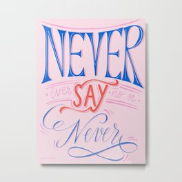 Never say Never motivational post Metal Print