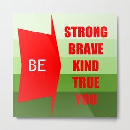 Be Strong Brave Kind True You Metal Print