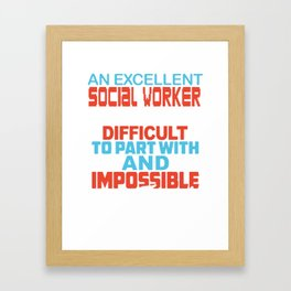 an excellent social worker is hard to find difficult to part with and impossible to forget engineer Framed Art Print
