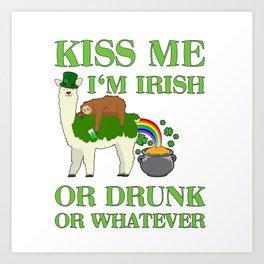 St Patricks Day Kiss Me I'm Irish Or Drunk Or Whatever Art Print