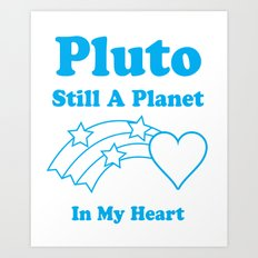 Pluto: Still A Planet In My Heart Art Print
