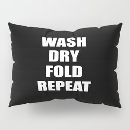 wash dry fold repeat quote Pillow Sham