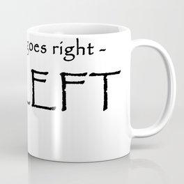 If nothing goes right - Go left Coffee Mug