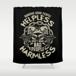 MAKING GOOD PEOPLE HELPLESS Shower Curtain