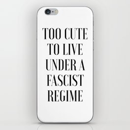 TOO CUTE FOR FASCISM (black text) iPhone Skin