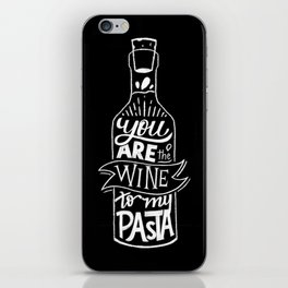 You are the Wine to my Pasta iPhone Skin