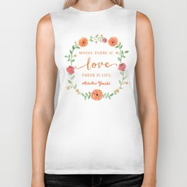Where there is Love there is Life - Mahatma Gandhi Quote Biker Tank