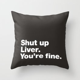 Shut up Liver. You're fine. Throw Pillow