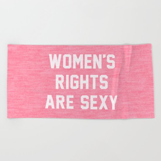 Women's rights are sexy Beach Towel