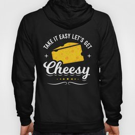 Cheese Lover Gift - Take it Easy Let's Get Cheesy Hoody