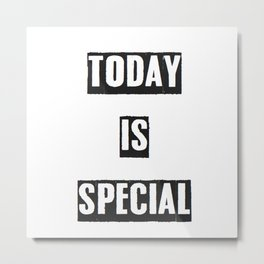 TODAY IS SPECIAL Metal Print