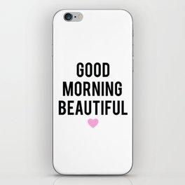 Good Morning Beautiful iPhone Skin