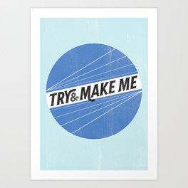 Try and make me Art Print