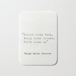 """Sorrow looks back, Worry looks around, Faith looks up""  Ralph Waldo Emerson Bath Mat"