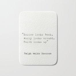 """Sorrow looks back, Worry looks around, Faith looks up""  Ralph Waldo Emerson Bath Mat"