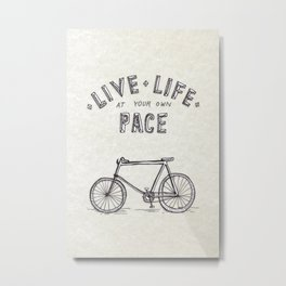 Live Life at Your Own Pace Metal Print