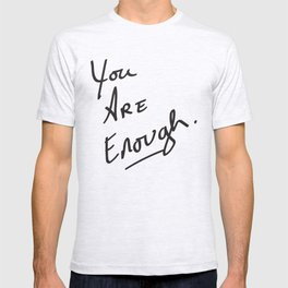 You are enough. T-shirt