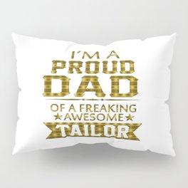 I'M A PROUD TAILOR'S DAD Pillow Sham