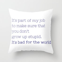Don't grow up stupid - Friday Night Lights collection Throw Pillow