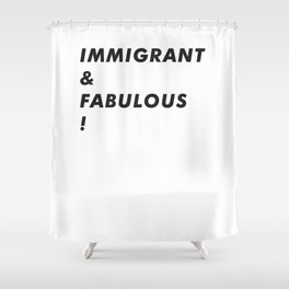 Immigrant & Fabulous! Shower Curtain