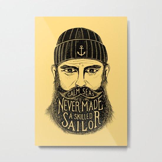 CALM SEAS NEVER MADE A SKILLED SAILOR Metal Print