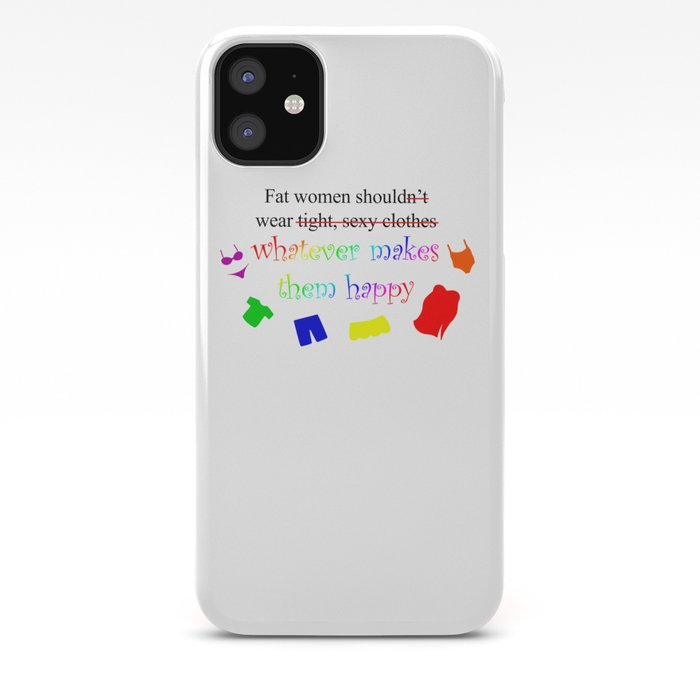 Fat Women Should Wear What Makes Them Happy iPhone Case