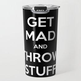 Keep Calm and Get Mad and Throw Stuff Travel Mug