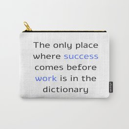 The only place where success comes before work is in the dictionary Carry-All Pouch