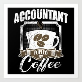 Accountant Fueled By Coffee Art Print