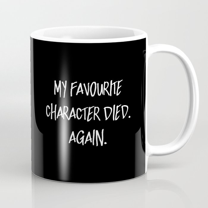 My Favourite Character Died. Again. (Inverted) Coffee Mug