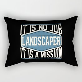 Landscaper  - It Is No Job, It Is A Mission Rectangular Pillow