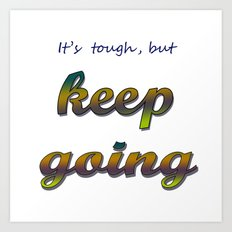it's tough, but keep going Art Print