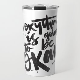 EVERYTHING IS GOING TO BE OKAY Travel Mug