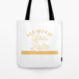 """""""You Snooze You Lose"""" tee design. Funny and hilarious tee design perfect gift to your family too!  Tote Bag"""