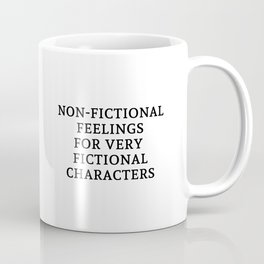 Non-Fictional Feels for Fictional Characters Coffee Mug
