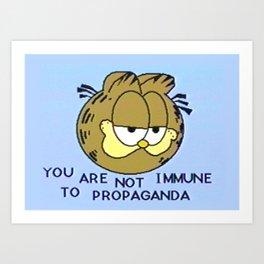 You Are Not Immune To Propaganda Art Print