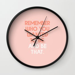 Remember who you wanted to be. And Be That. Wall Clock