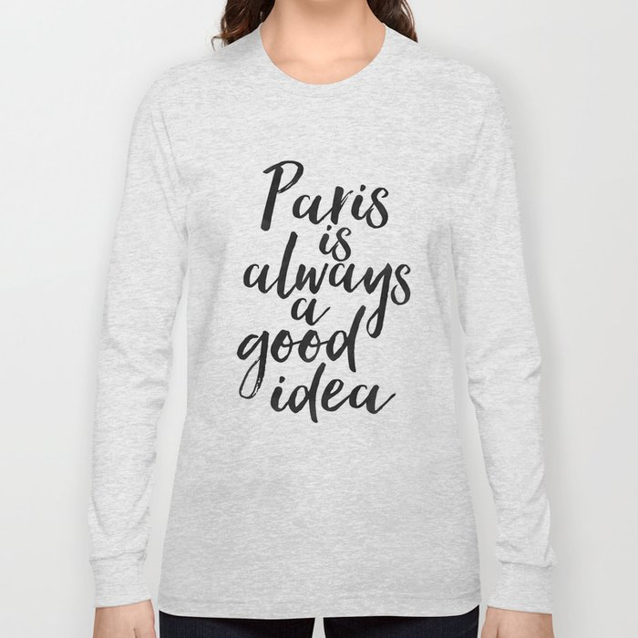 d1239a801b819 Paris As Always A Good Idea,Travel Quote,Travel Sign,Paris City,French  Country,Paris Decor,Let's Tra Long Sleeve T-shirt by aleksmorin