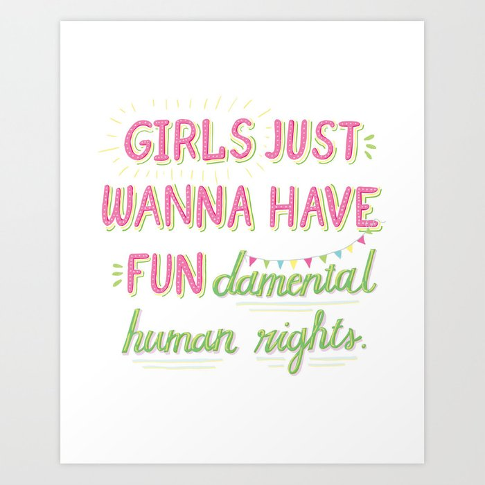 Girls Just Wanna Have Fundamental Human Rights Art Print By