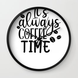 Coffee Sign It's Always Coffee Time Wall Clock