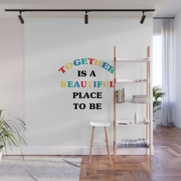 TOGETHER IS A BEAUTIFUL PLACE TO BE Wall Mural