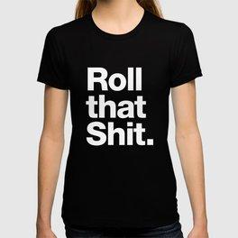 Roll that Shit - black version T-shirt
