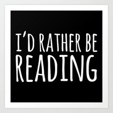 I'd Rather Be Reading - Inverted Art Print