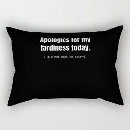 Apologies for my tardiness today. Funny sarcastic. Rectangular Pillow