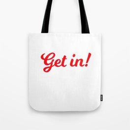 Get in! Tote Bag