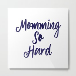 Momming So Hard Quote Metal Print