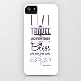 Live, Travel, Adventure, Bless ... and don't be sorry iPhone Case